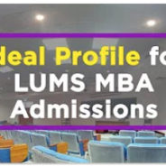 LUMS MBA Admissions: What is LUMS looking in its applicants?
